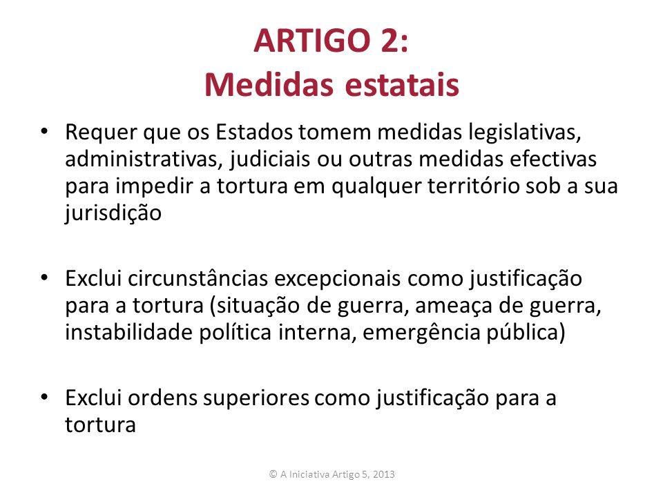 ARTIGO 2: Medidas estatais Requer que os Estados tomem medidas legislativas, administrativas, judiciais ou outras medidas efectivas para impedir a tor