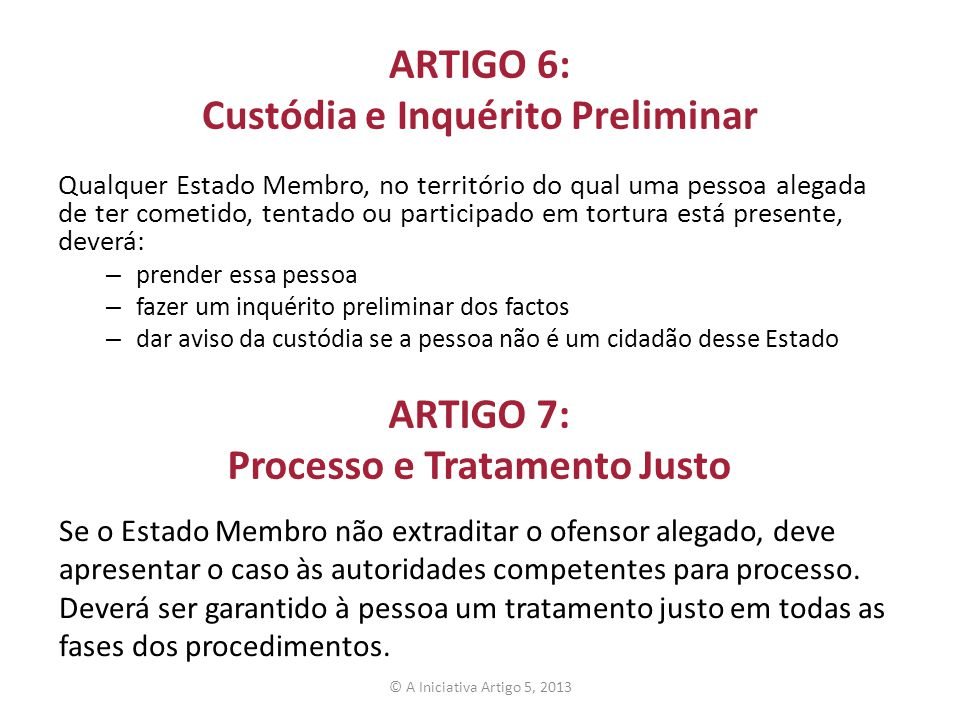 ARTIGO 6: Custódia e Inquérito Preliminar Qualquer Estado Membro, no território do qual uma pessoa alegada de ter cometido, tentado ou participado em