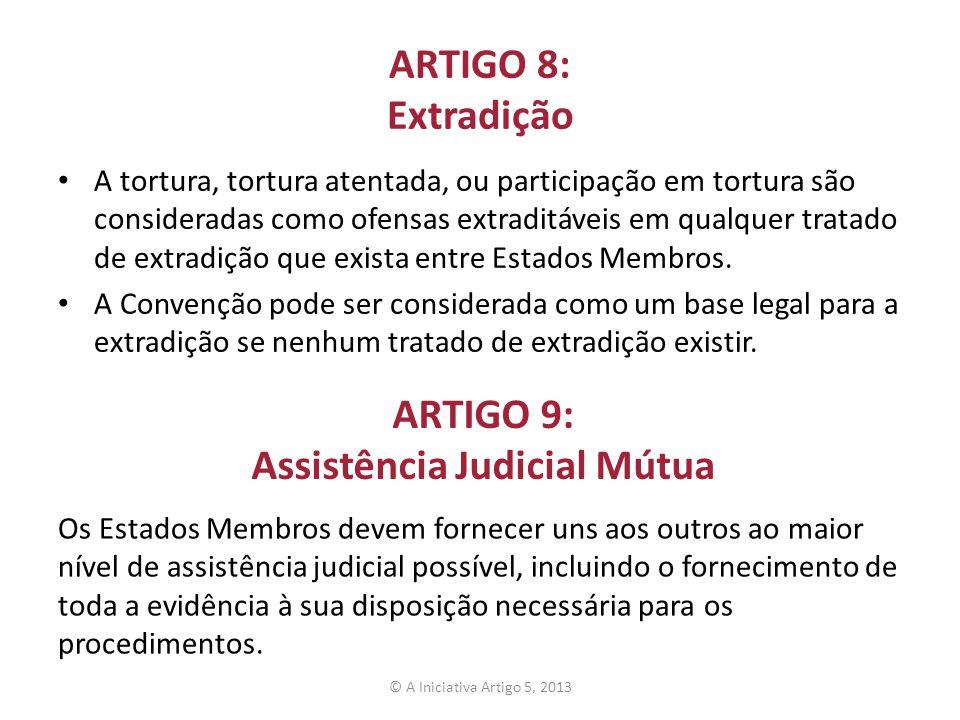 ARTIGO 8: Extradição A tortura, tortura atentada, ou participação em tortura são consideradas como ofensas extraditáveis em qualquer tratado de extrad