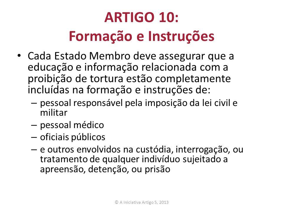 ARTIGO 10: Formação e Instruções Cada Estado Membro deve assegurar que a educação e informação relacionada com a proibição de tortura estão completame