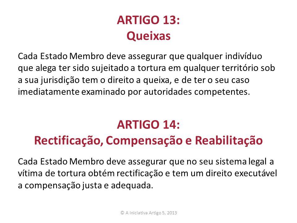 ARTIGO 13: Queixas Cada Estado Membro deve assegurar que qualquer indivíduo que alega ter sido sujeitado a tortura em qualquer território sob a sua ju