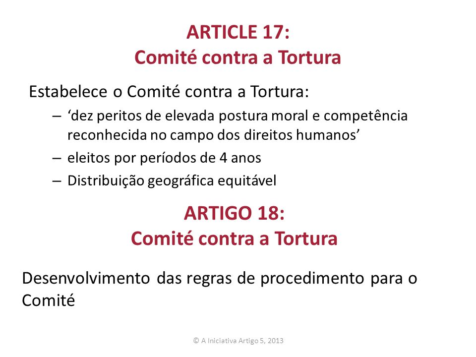 ARTICLE 17: Comité contra a Tortura Estabelece o Comité contra a Tortura: – dez peritos de elevada postura moral e competência reconhecida no campo do