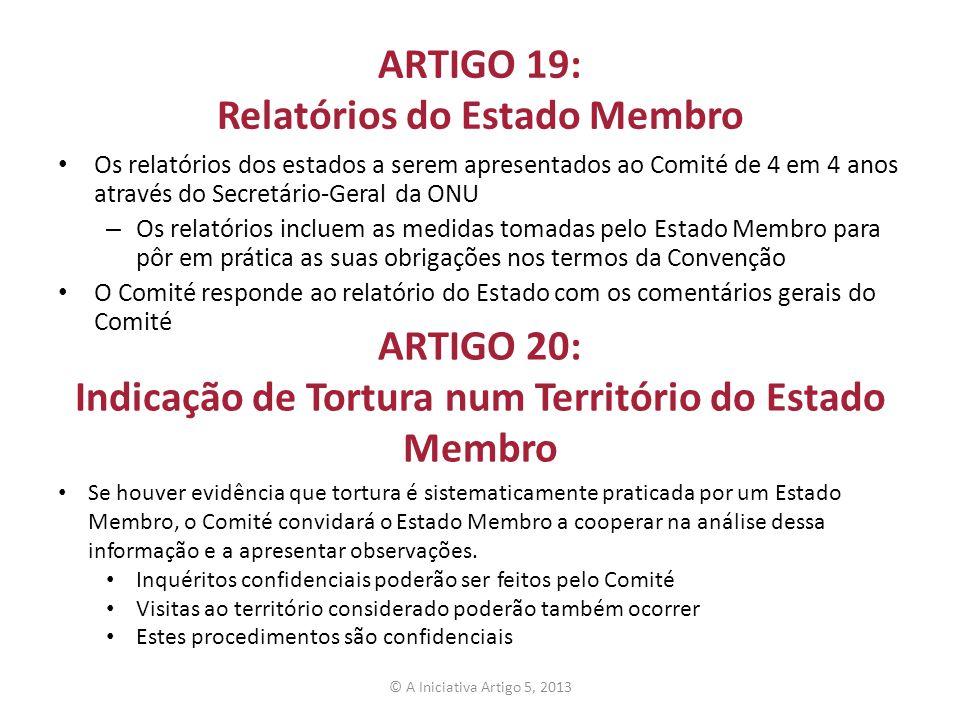 ARTIGO 19: Relatórios do Estado Membro Os relatórios dos estados a serem apresentados ao Comité de 4 em 4 anos através do Secretário-Geral da ONU – Os
