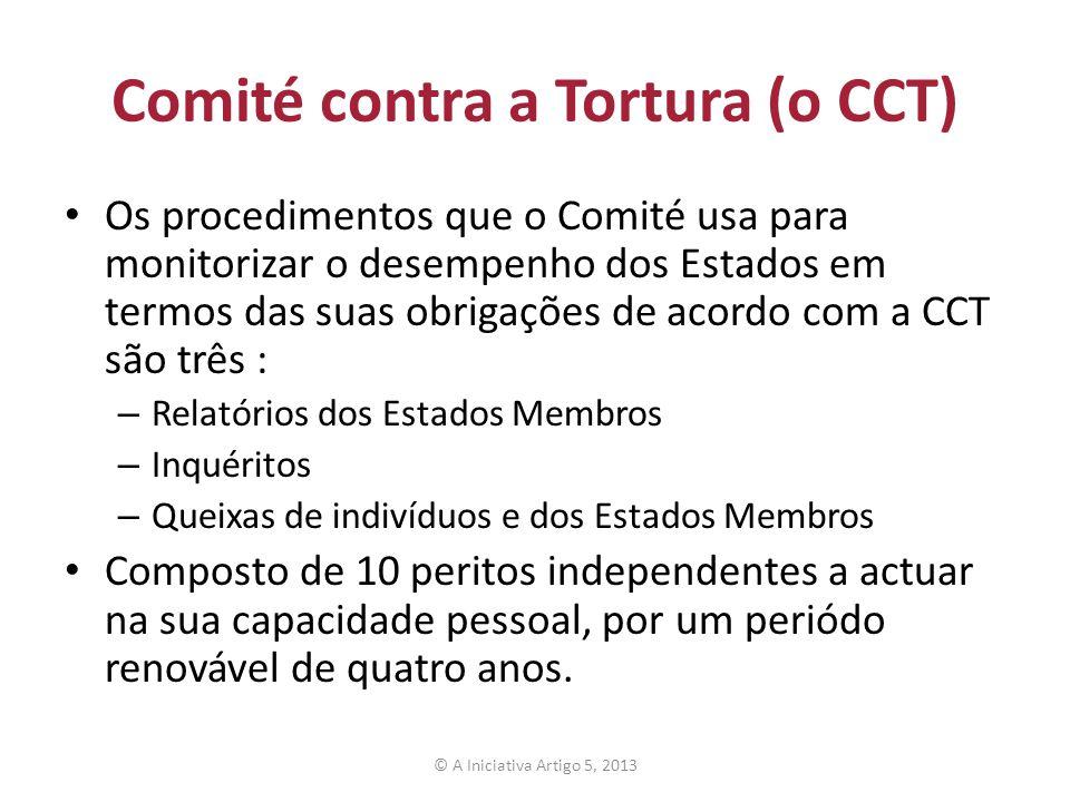 Comité contra a Tortura (o CCT) Os procedimentos que o Comité usa para monitorizar o desempenho dos Estados em termos das suas obrigações de acordo co