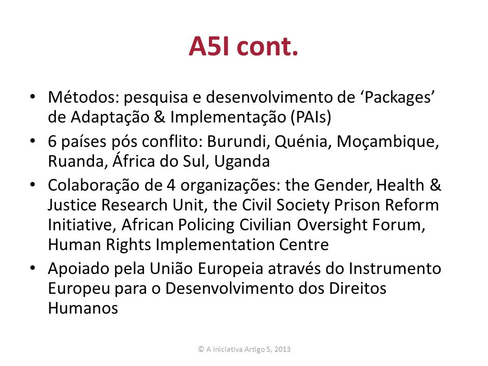 A5I cont. Métodos: pesquisa e desenvolvimento de Packages de Adaptação & Implementação (PAIs) 6 países pós conflito: Burundi, Quénia, Moçambique, Ruan