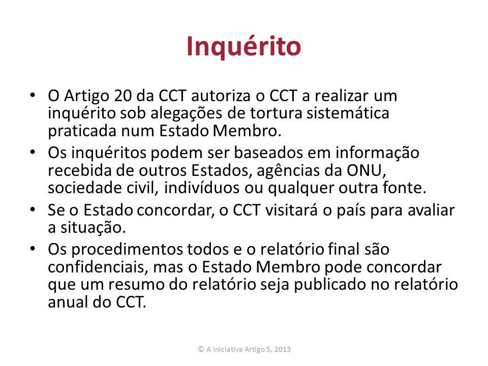 Inquérito O Artigo 20 da CCT autoriza o CCT a realizar um inquérito sob alegações de tortura sistemática praticada num Estado Membro. Os inquéritos po