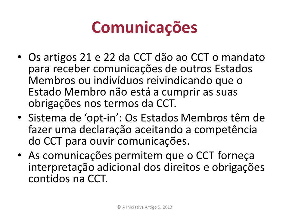 Comunicações Os artigos 21 e 22 da CCT dão ao CCT o mandato para receber comunicações de outros Estados Membros ou indivíduos reivindicando que o Esta