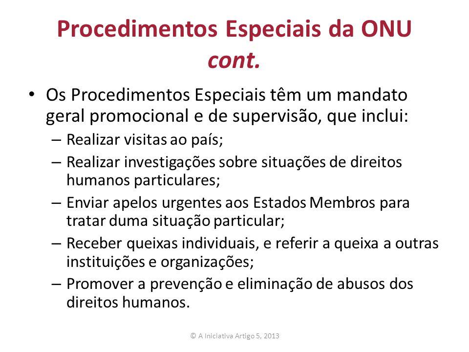Procedimentos Especiais da ONU cont. Os Procedimentos Especiais têm um mandato geral promocional e de supervisão, que inclui: – Realizar visitas ao pa