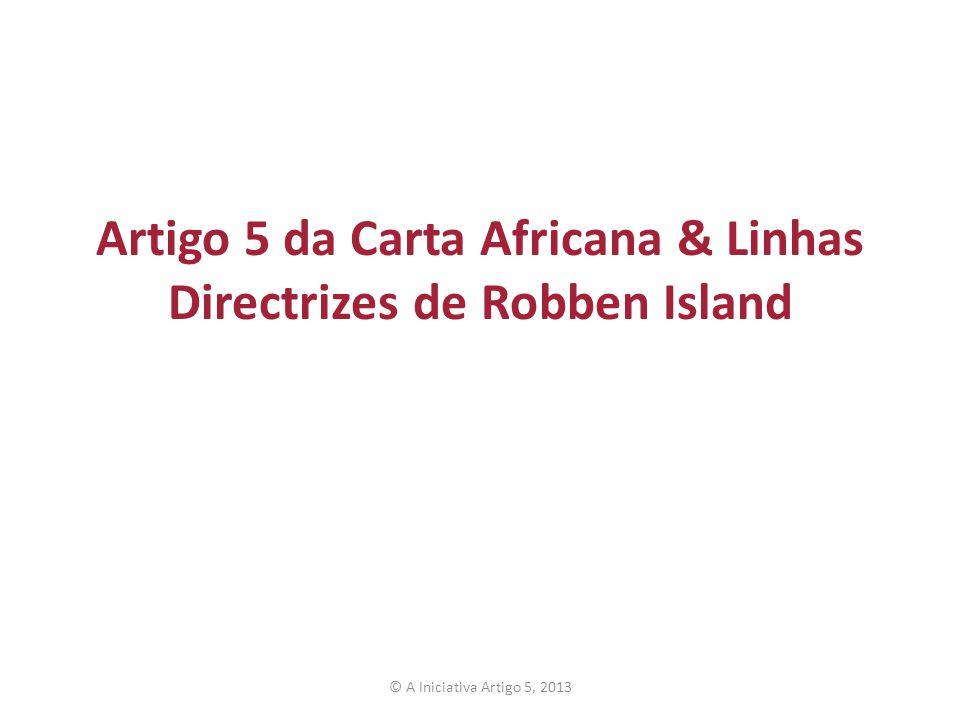 Artigo 5 da Carta Africana & Linhas Directrizes de Robben Island © A Iniciativa Artigo 5, 2013