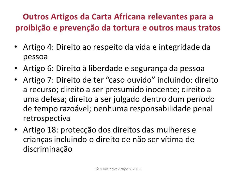 Outros Artigos da Carta Africana relevantes para a proibição e prevenção da tortura e outros maus tratos Artigo 4: Direito ao respeito da vida e integ