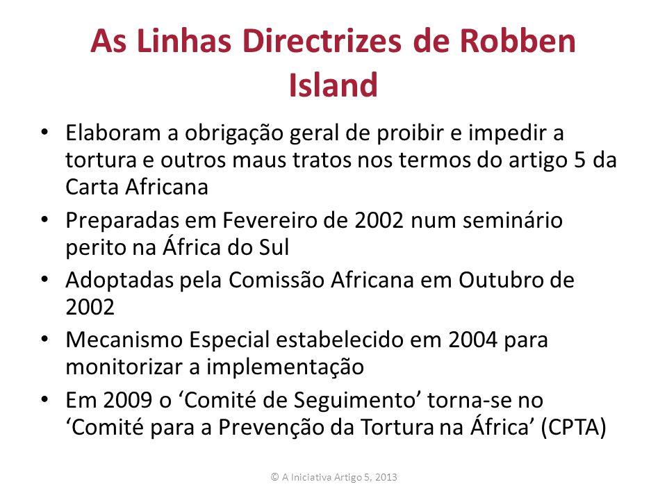As Linhas Directrizes de Robben Island Elaboram a obrigação geral de proibir e impedir a tortura e outros maus tratos nos termos do artigo 5 da Carta