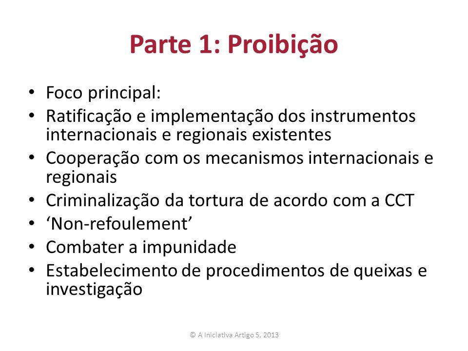 Parte 1: Proibição Foco principal: Ratificação e implementação dos instrumentos internacionais e regionais existentes Cooperação com os mecanismos int