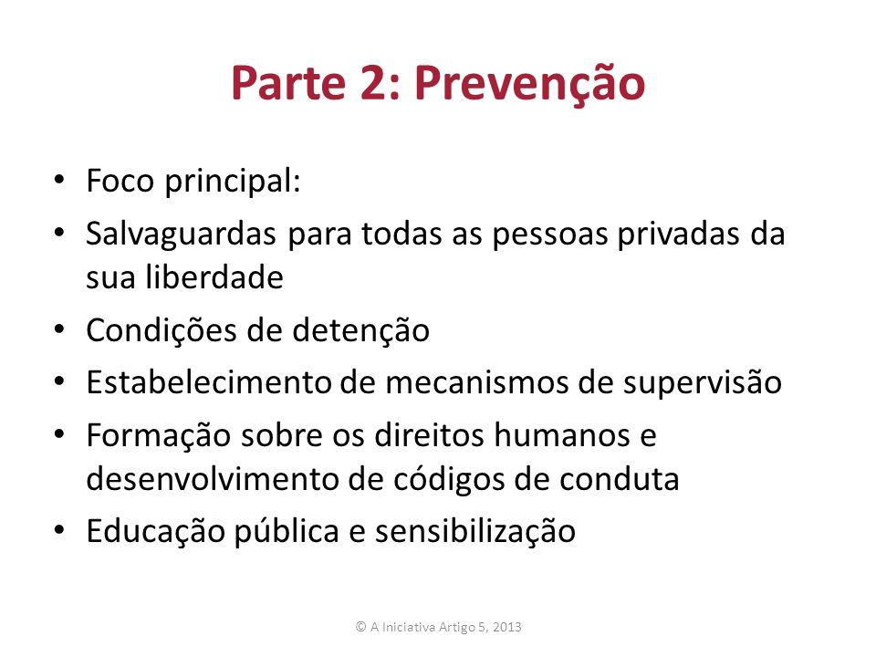Parte 2: Prevenção Foco principal: Salvaguardas para todas as pessoas privadas da sua liberdade Condições de detenção Estabelecimento de mecanismos de