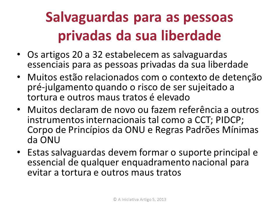 Salvaguardas para as pessoas privadas da sua liberdade Os artigos 20 a 32 estabelecem as salvaguardas essenciais para as pessoas privadas da sua liber