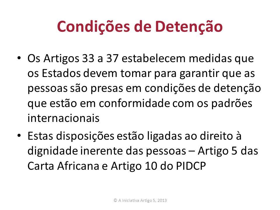 Condições de Detenção Os Artigos 33 a 37 estabelecem medidas que os Estados devem tomar para garantir que as pessoas são presas em condições de detenç