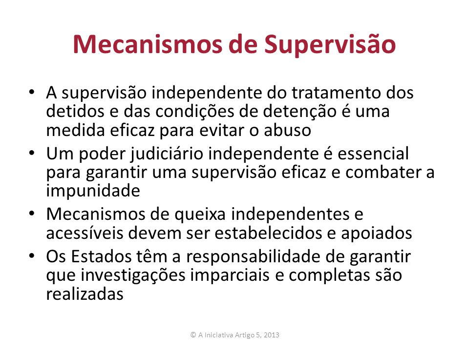 Mecanismos de Supervisão A supervisão independente do tratamento dos detidos e das condições de detenção é uma medida eficaz para evitar o abuso Um po