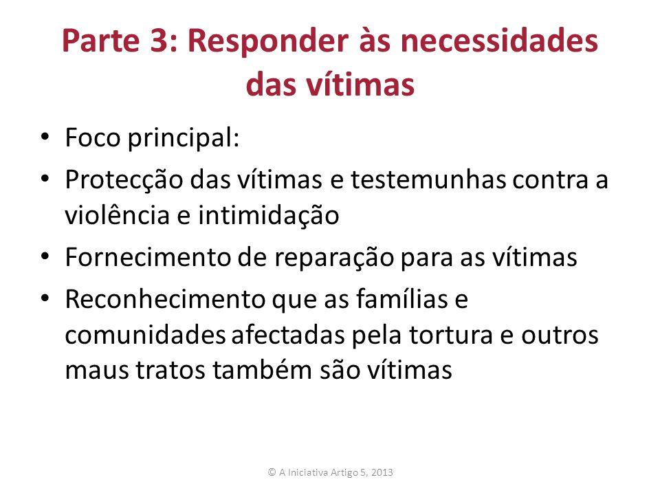 Parte 3: Responder às necessidades das vítimas Foco principal: Protecção das vítimas e testemunhas contra a violência e intimidação Fornecimento de re