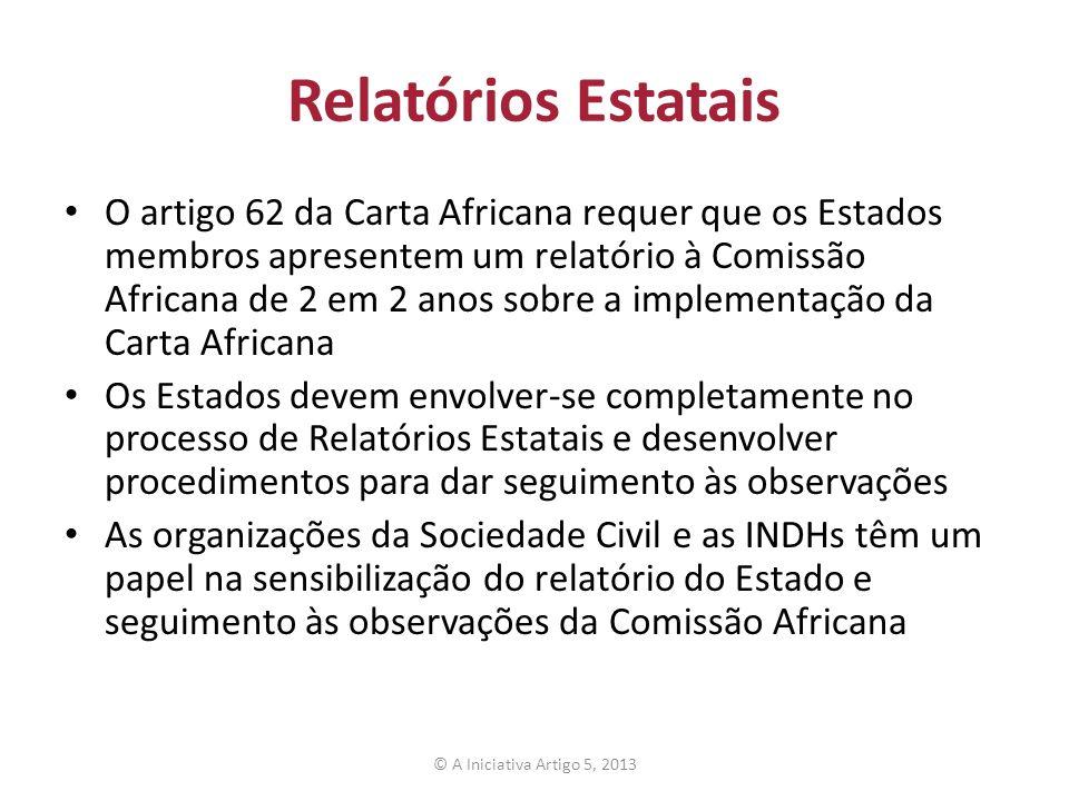Relatórios Estatais O artigo 62 da Carta Africana requer que os Estados membros apresentem um relatório à Comissão Africana de 2 em 2 anos sobre a imp
