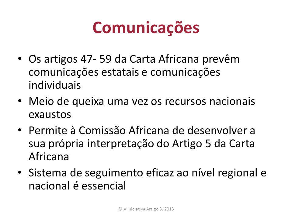Comunicações Os artigos 47- 59 da Carta Africana prevêm comunicações estatais e comunicações individuais Meio de queixa uma vez os recursos nacionais