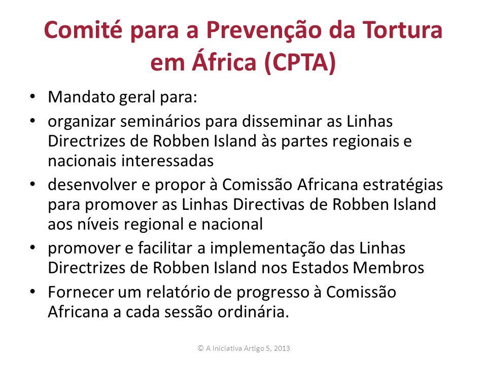 Comité para a Prevenção da Tortura em África (CPTA) Mandato geral para: organizar seminários para disseminar as Linhas Directrizes de Robben Island às