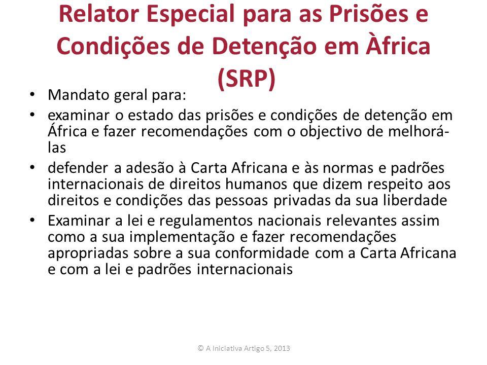 Relator Especial para as Prisões e Condições de Detenção em Àfrica (SRP) Mandato geral para: examinar o estado das prisões e condições de detenção em