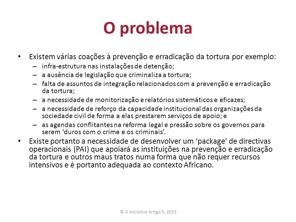 O problema Existem várias coações à prevenção e erradicação da tortura por exemplo: – infra-estrutura nas instalações de detenção; – a ausência de leg