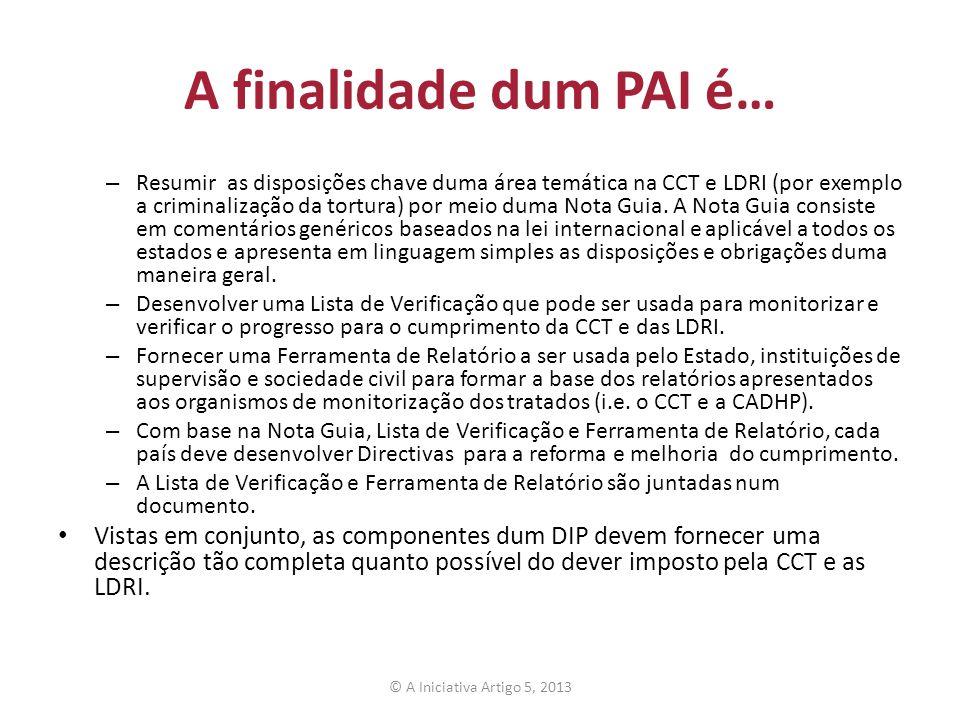 A finalidade dum PAI é… – Resumir as disposições chave duma área temática na CCT e LDRI (por exemplo a criminalização da tortura) por meio duma Nota G