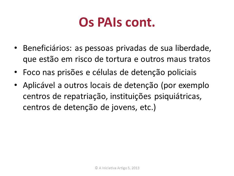 Os PAIs cont. Beneficiários: as pessoas privadas de sua liberdade, que estão em risco de tortura e outros maus tratos Foco nas prisões e células de de