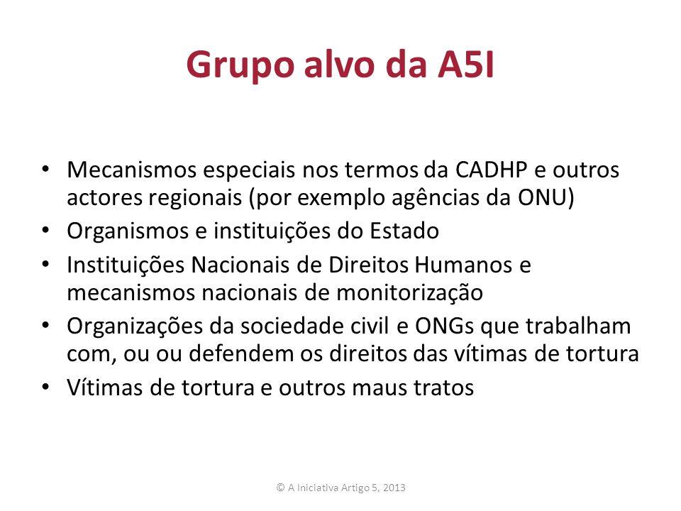 Grupo alvo da A5I Mecanismos especiais nos termos da CADHP e outros actores regionais (por exemplo agências da ONU) Organismos e instituições do Estad