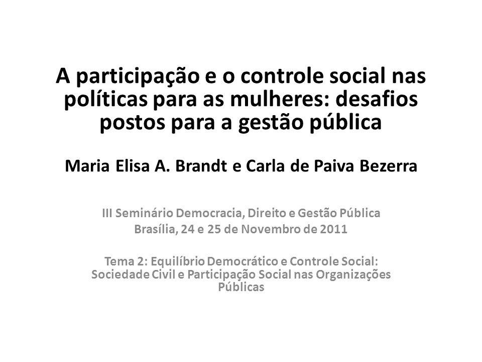 A participação e o controle social nas políticas para as mulheres: desafios postos para a gestão pública Maria Elisa A. Brandt e Carla de Paiva Bezerr