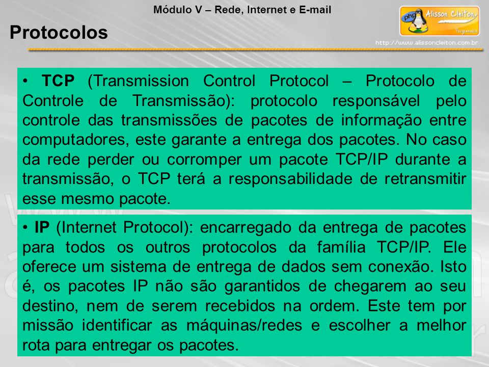 TCP (Transmission Control Protocol – Protocolo de Controle de Transmissão): protocolo responsável pelo controle das transmissões de pacotes de informação entre computadores, este garante a entrega dos pacotes.