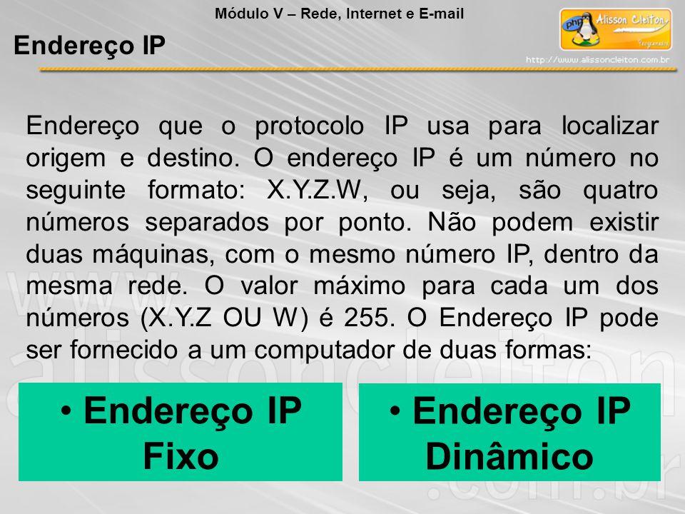 Endereço que o protocolo IP usa para localizar origem e destino. O endereço IP é um número no seguinte formato: X.Y.Z.W, ou seja, são quatro números s