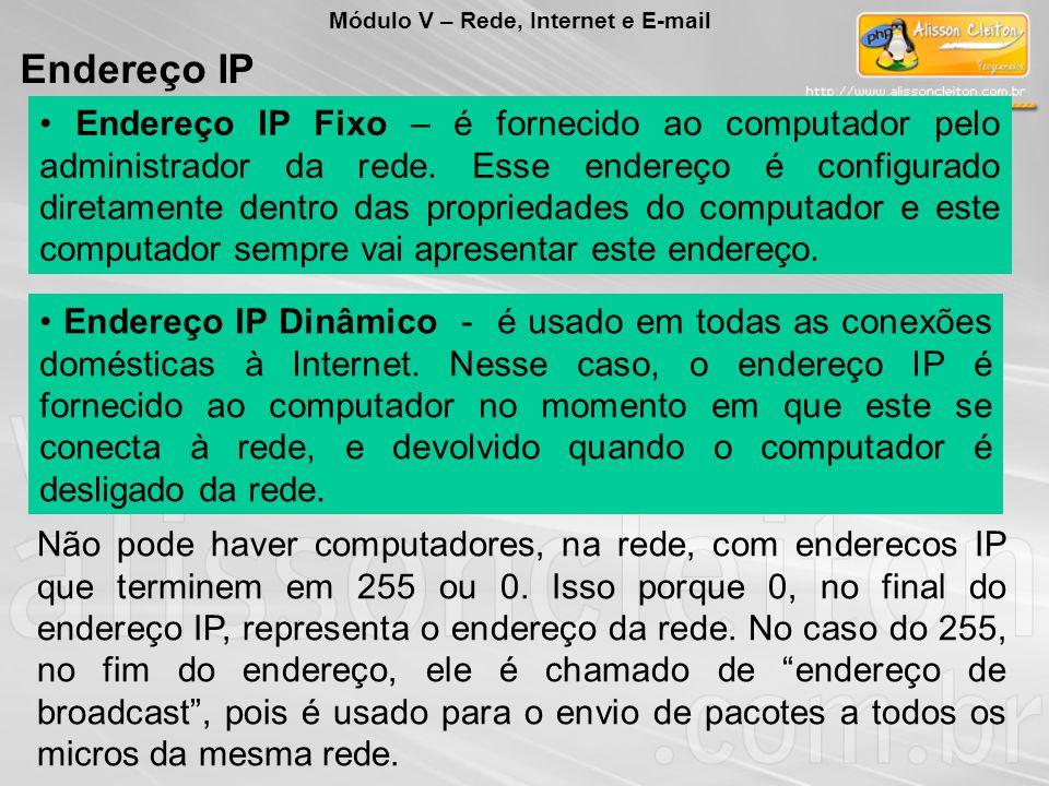 Endereço IP Fixo – é fornecido ao computador pelo administrador da rede. Esse endereço é configurado diretamente dentro das propriedades do computador