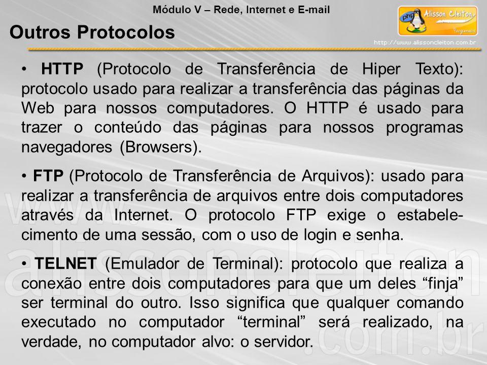 HTTP (Protocolo de Transferência de Hiper Texto): protocolo usado para realizar a transferência das páginas da Web para nossos computadores.