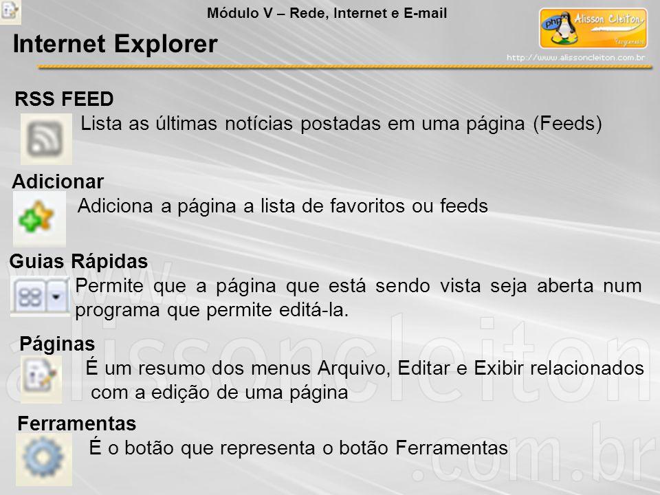 Módulo V – Rede, Internet e E-mail Internet Explorer RSS FEED Lista as últimas notícias postadas em uma página (Feeds) Adicionar Adiciona a página a l