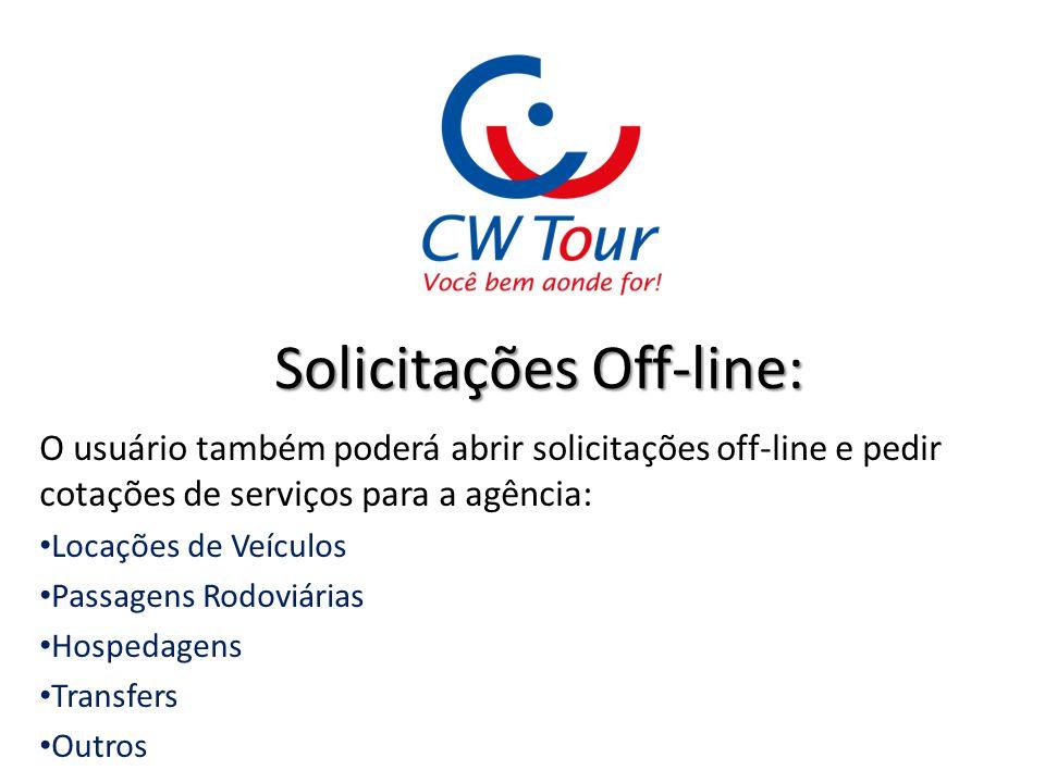 Solicitações Off-line: O usuário também poderá abrir solicitações off-line e pedir cotações de serviços para a agência: Locações de Veículos Passagens