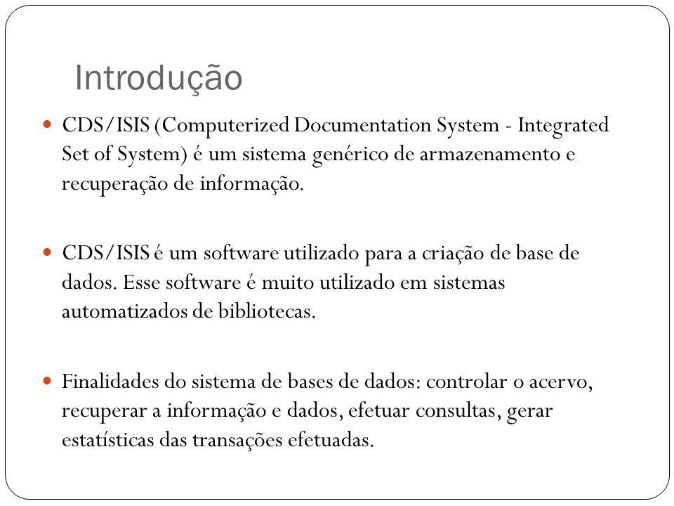 Introdução CDS/ISIS (Computerized Documentation System - Integrated Set of System) é um sistema genérico de armazenamento e recuperação de informação.