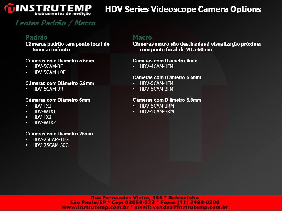 HDV Series Videoscope Camera Options Padrão Câmeras padrão tem ponto focal de 6mm ao infinito Câmeras com Diâmetro 5.5mm HDV-5CAM-3F HDV-5CAM-10F Câme