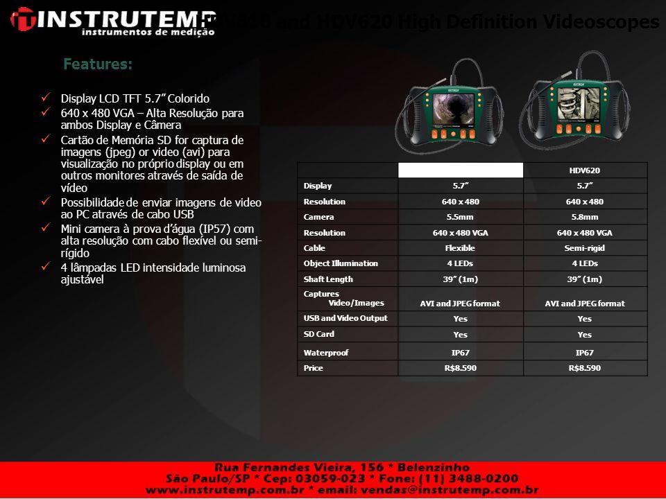 HDV610 and HDV620 High Definition Videoscopes Features: Display LCD TFT 5.7 Colorido 640 x 480 VGA – Alta Resolução para ambos Display e Câmera Cartão
