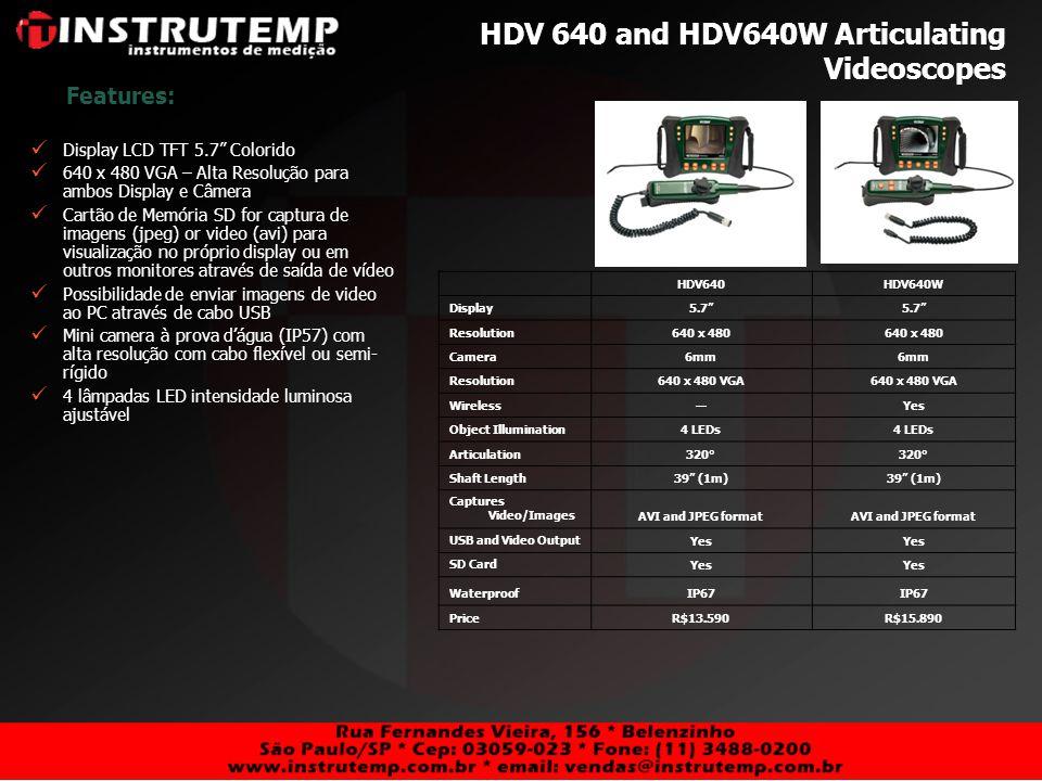 HDV 640 and HDV640W Articulating Videoscopes Features: Display LCD TFT 5.7 Colorido 640 x 480 VGA – Alta Resolução para ambos Display e Câmera Cartão