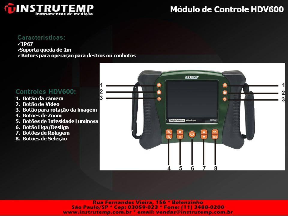 Módulo de Controle HDV600 Controles HDV600: 1.Botão da câmera 2.Botão de Vídeo 3.Botão para rotação da imagem 4.Botões de Zoom 5.Botões de Intesidade