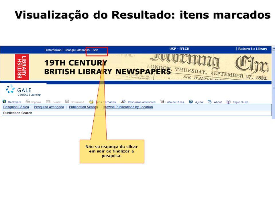 Visualização do Resultado: itens marcados Não se esqueça de clicar em sair ao finalizar a pesquisa.