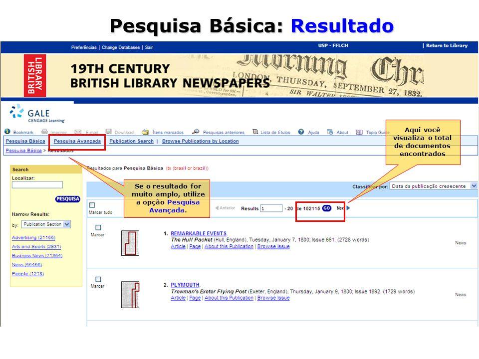 Aqui você visualiza o total de documentos encontrados Pesquisa Básica: Resultado Se o resultado for muito amplo, utilize a opção Pesquisa Avançada.