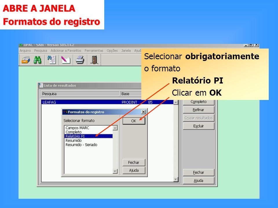 ABRE A JANELA Formatos do registro Selecionar obrigatoriamente o formato Relatório PI Clicar em OK