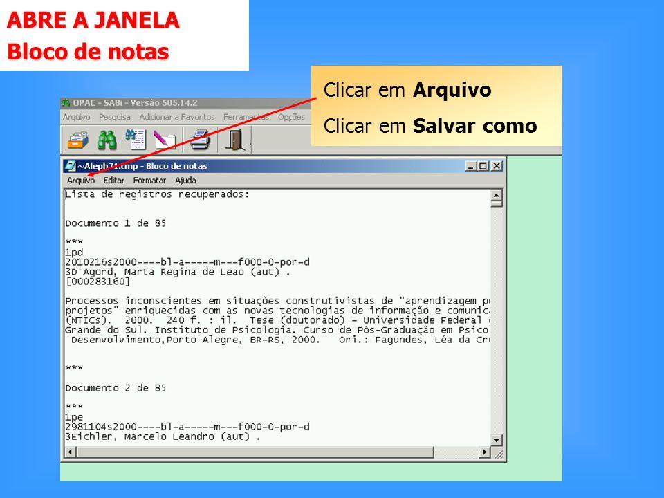ABRE A JANELA Bloco de notas Clicar em Arquivo Clicar em Salvar como