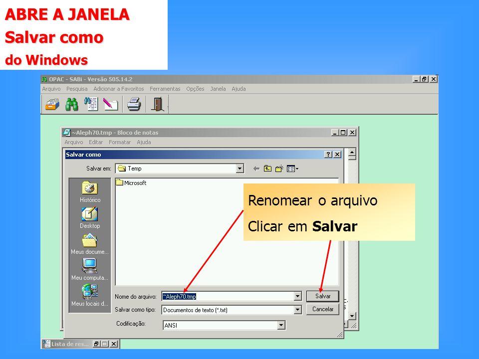 ABRE A JANELA Salvar como do Windows Renomear o arquivo Clicar em Salvar