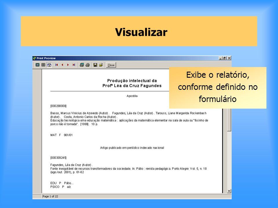 Visualizar Exibe o relatório, conforme definido no formulário