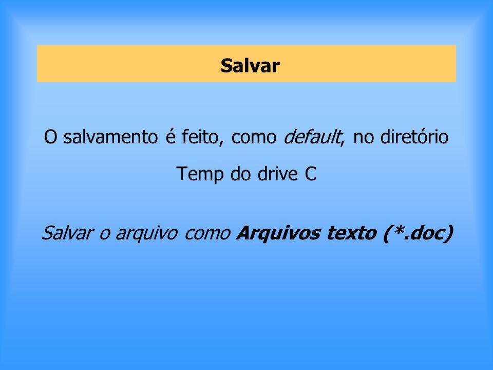 Salvar O salvamento é feito, como default, no diretório Temp do drive C Salvar o arquivo como Arquivos texto (*.doc)