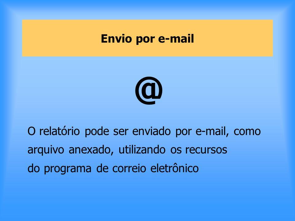 Envio por e-mail @ O relatório pode ser enviado por e-mail, como arquivo anexado, utilizando os recursos do programa de correio eletrônico