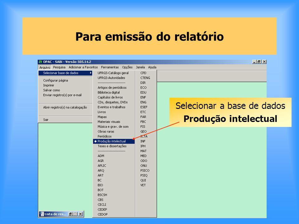 Para emissão do relatório Selecionar a base de dados Produção intelectual